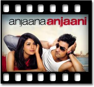 Anjaana Anjaani Ki Kahani - MP3 + VIDEO