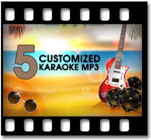 5 Customized Karaoke MP3 (Get 2 FREE)